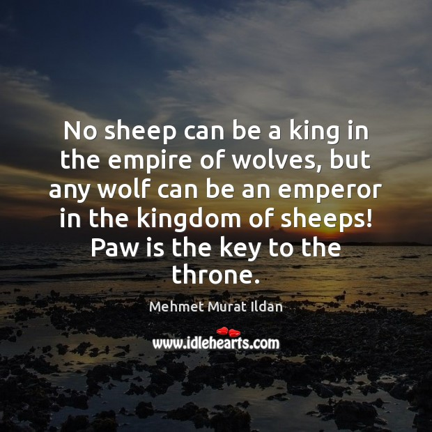 Image, No sheep can be a king in the empire of wolves, but