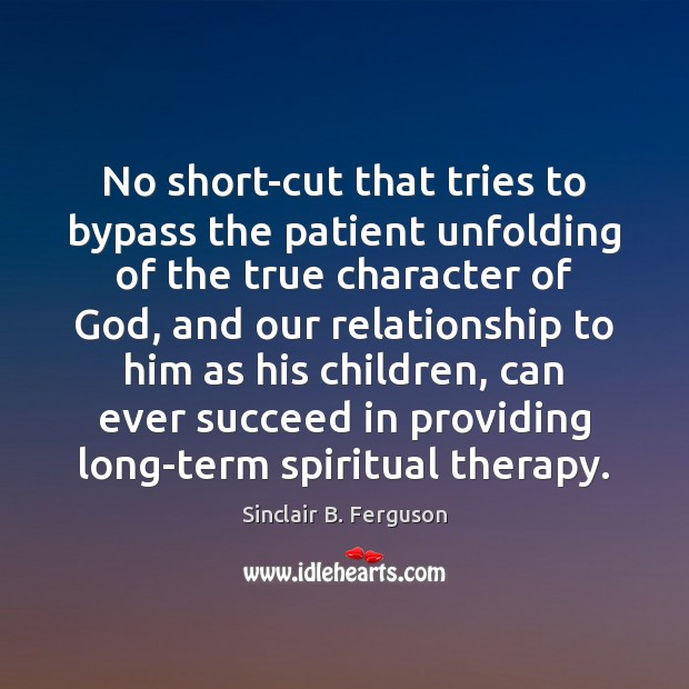 No short-cut that tries to bypass the patient unfolding of the true Sinclair B. Ferguson Picture Quote