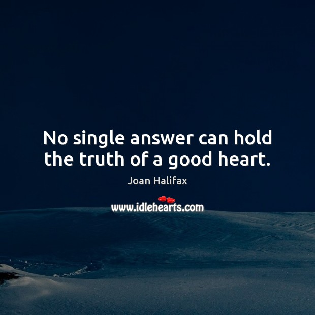 Image, No single answer can hold the truth of a good heart.