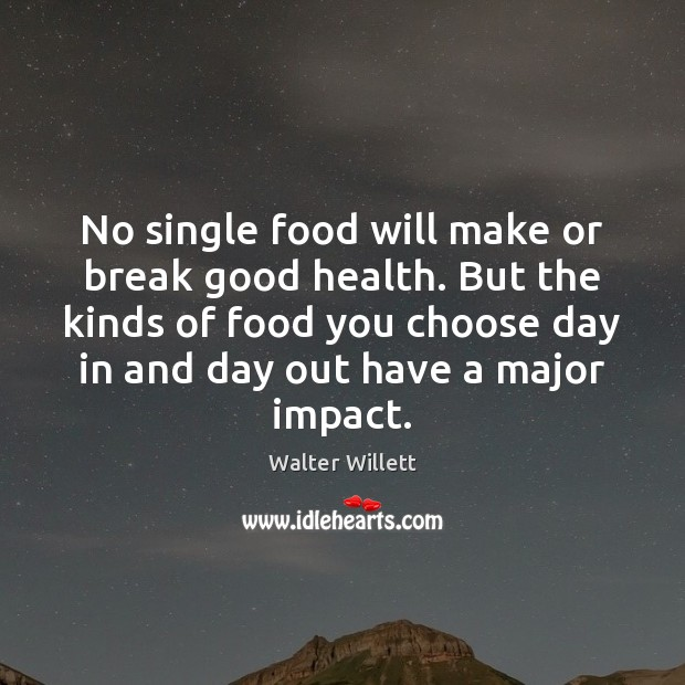 Image, No single food will make or break good health. But the kinds