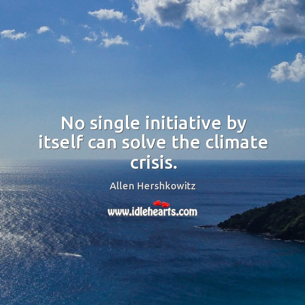 Image, No single initiative by itself can solve the climate crisis.