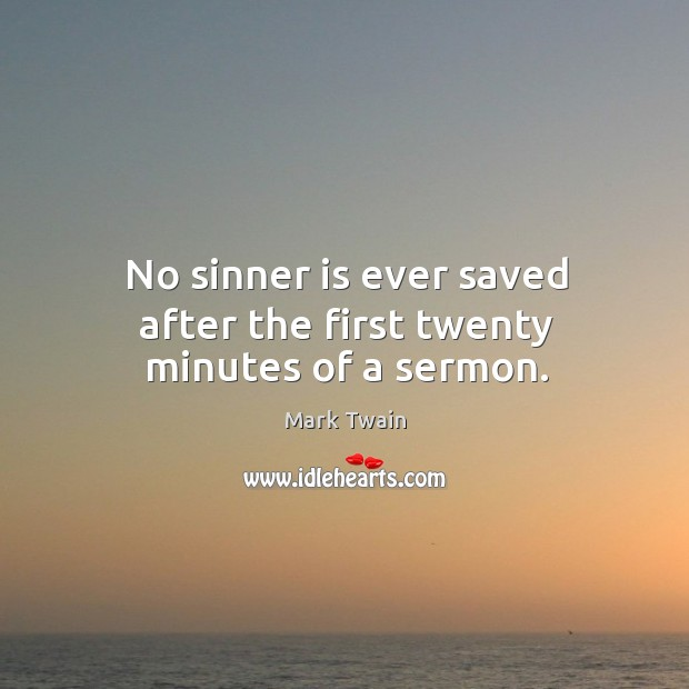 No sinner is ever saved after the first twenty minutes of a sermon. Image