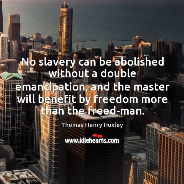 No slavery can be abolished without a double emancipation, and the master will benefit Image
