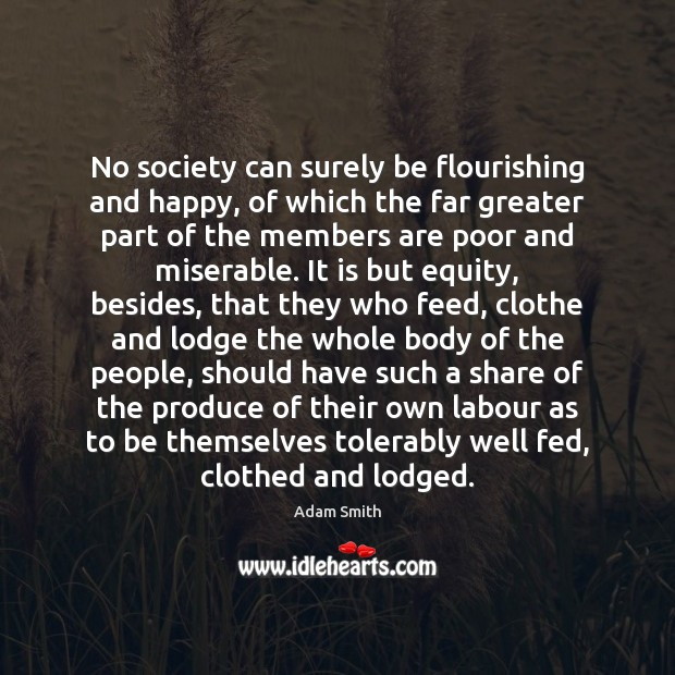 No society can surely be flourishing and happy, of which the far Image