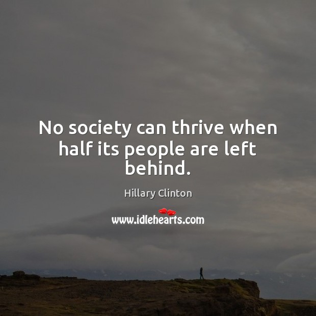 Image, No society can thrive when half its people are left behind.
