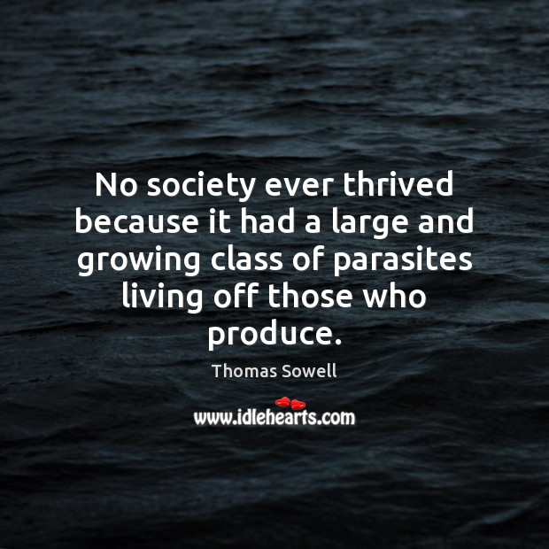 No society ever thrived because it had a large and growing class Image