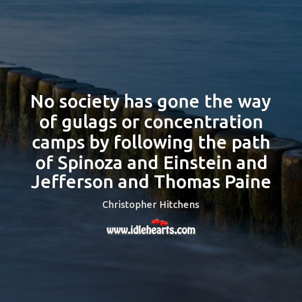 No society has gone the way of gulags or concentration camps by Image