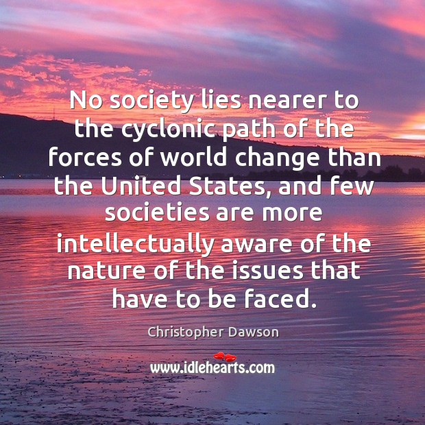 No society lies nearer to the cyclonic path of the forces of world change than the Image