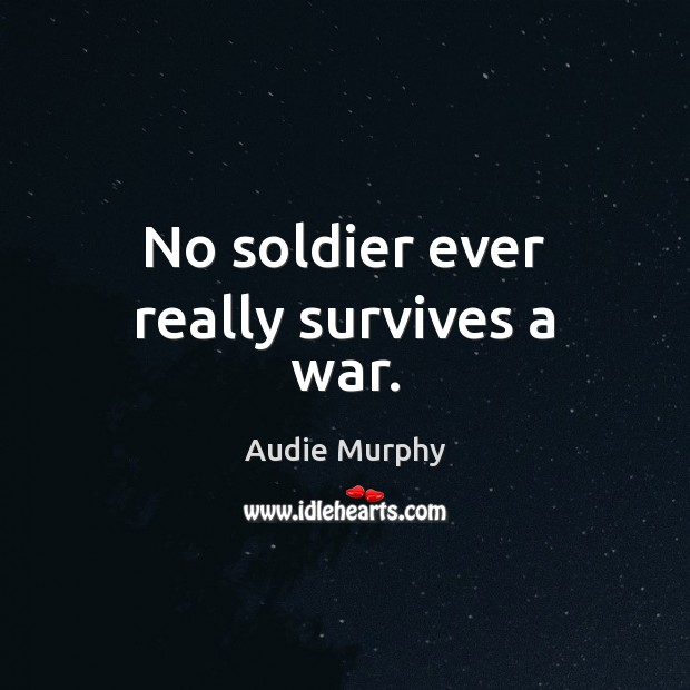 Image, No soldier ever really survives a war.