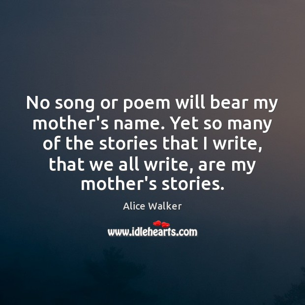 No song or poem will bear my mother's name. Yet so many Image