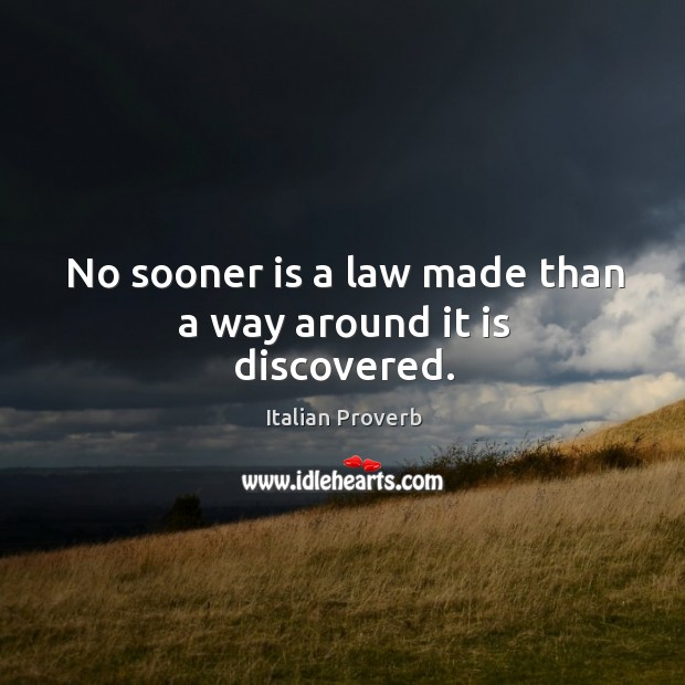 Image, No sooner is a law made than a way around it is discovered.