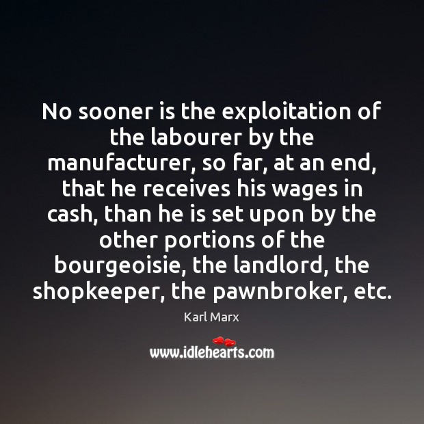 No sooner is the exploitation of the labourer by the manufacturer, so Image