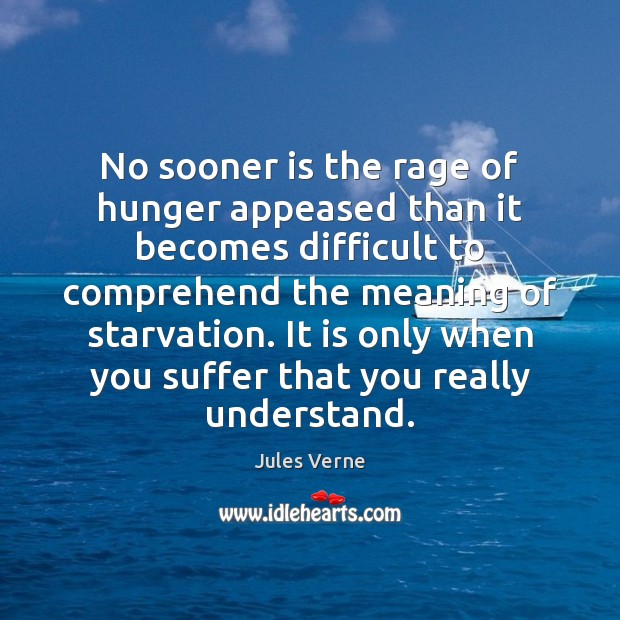 Image, No sooner is the rage of hunger appeased than it becomes difficult