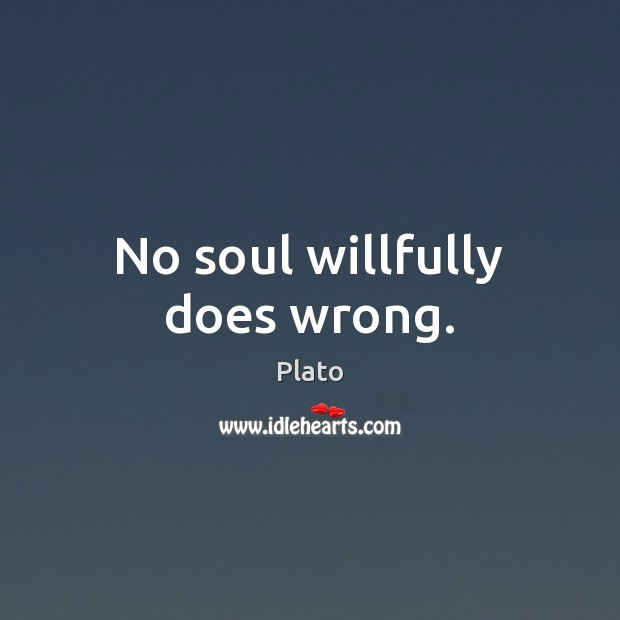 No soul willfully does wrong. Image