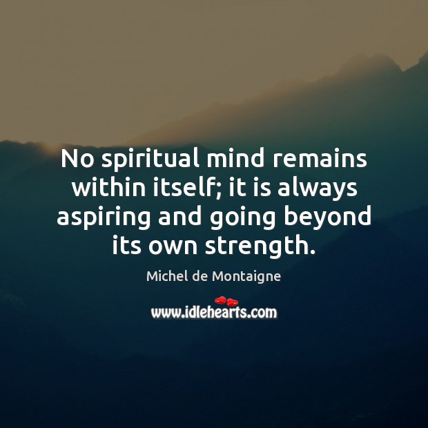Image, No spiritual mind remains within itself; it is always aspiring and going