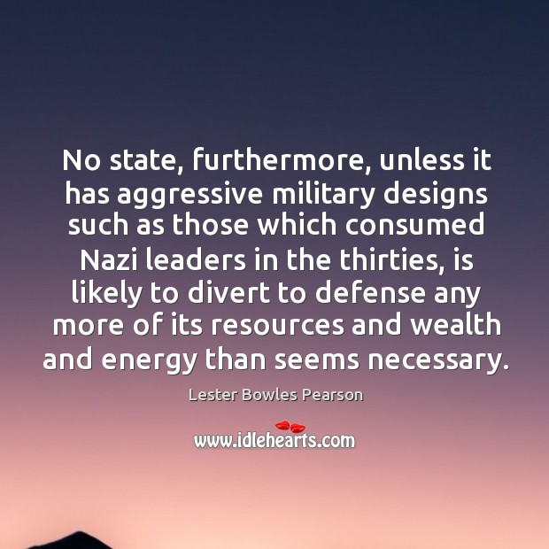No state, furthermore, unless it has aggressive military designs Image