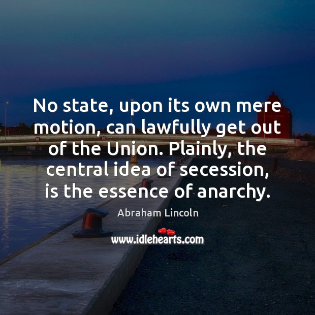 No state, upon its own mere motion, can lawfully get out of Abraham Lincoln Picture Quote