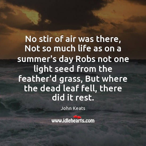 No stir of air was there, Not so much life as on John Keats Picture Quote