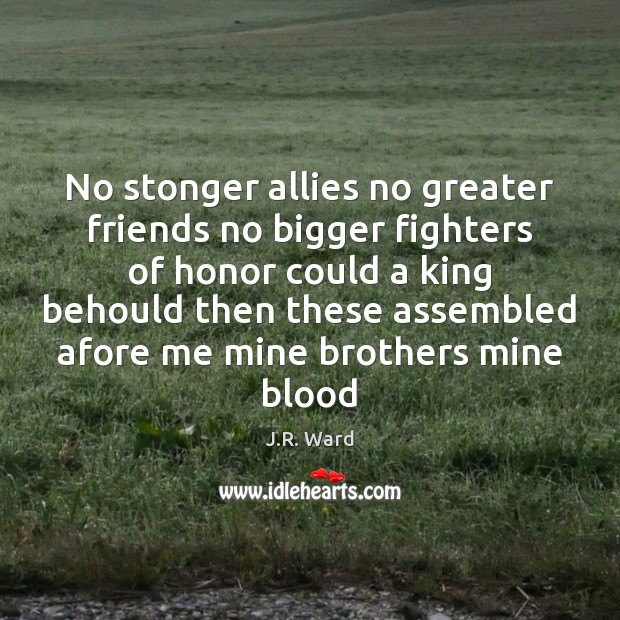 Image, No stonger allies no greater friends no bigger fighters of honor could