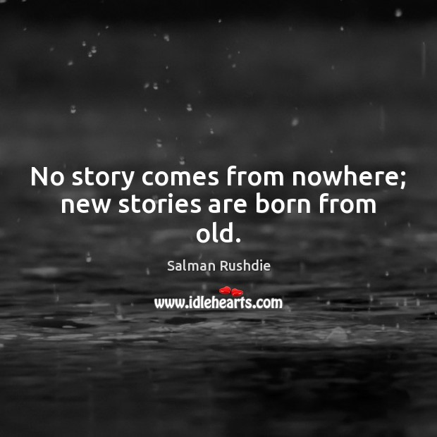 No story comes from nowhere; new stories are born from old. Image