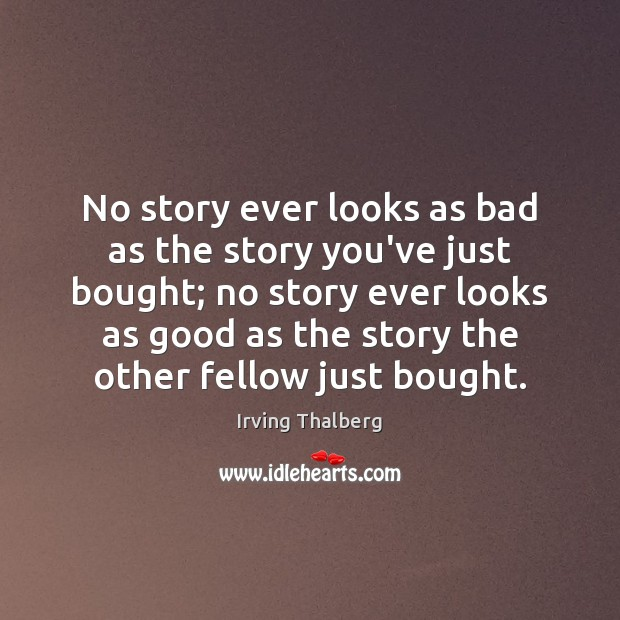 No story ever looks as bad as the story you've just bought; Image