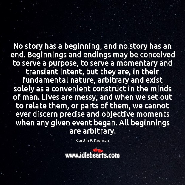 No story has a beginning, and no story has an end. Beginnings Image