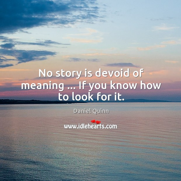 Image, No story is devoid of meaning … If you know how to look for it.