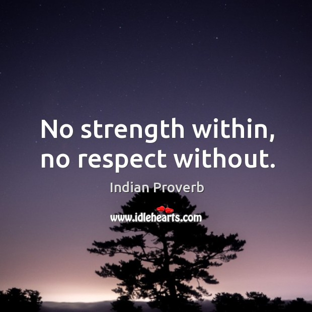 No strength within, no respect without. Image