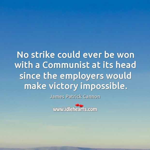 No strike could ever be won with a communist at its head since the employers would make victory impossible. Image