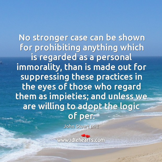 No stronger case can be shown for prohibiting anything which is regarded as a personal immorality Image