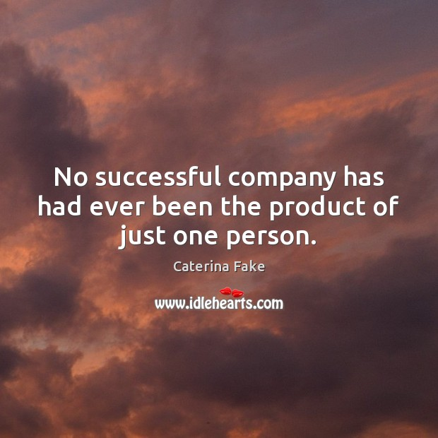 No successful company has had ever been the product of just one person. Image