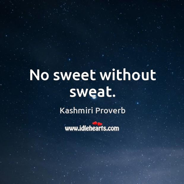 No sweet without sweat. Kashmiri Proverbs Image