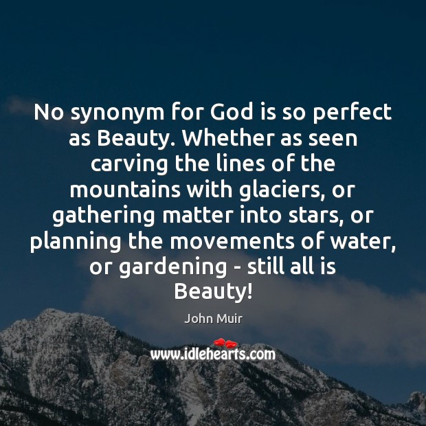 No synonym for God is so perfect as Beauty. Whether as seen Image