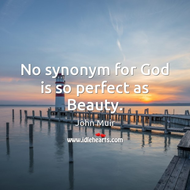 Image, No synonym for God is so perfect as Beauty.