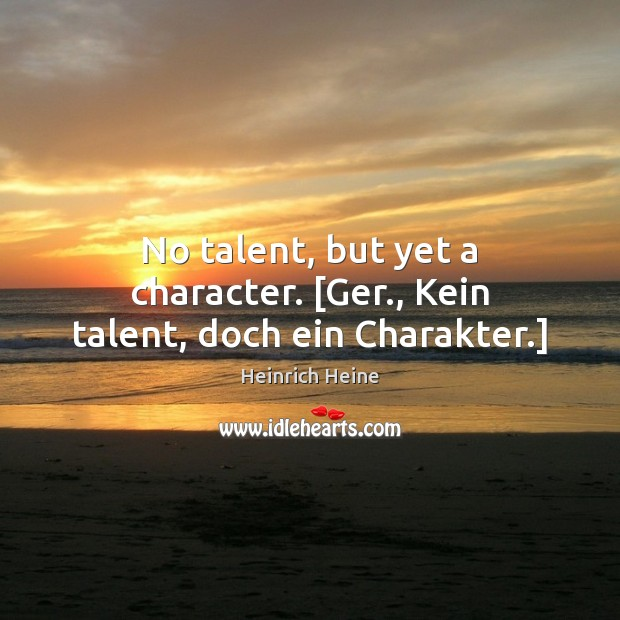 No talent, but yet a character. [Ger., Kein talent, doch ein Charakter.] Image