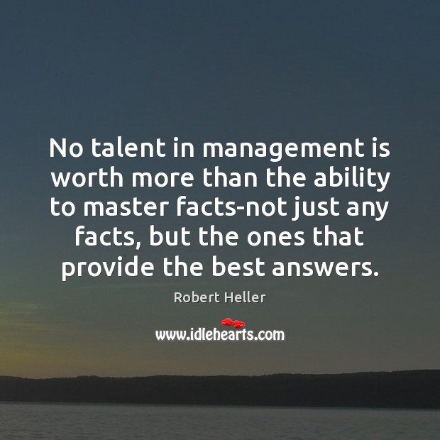 No talent in management is worth more than the ability to master Management Quotes Image