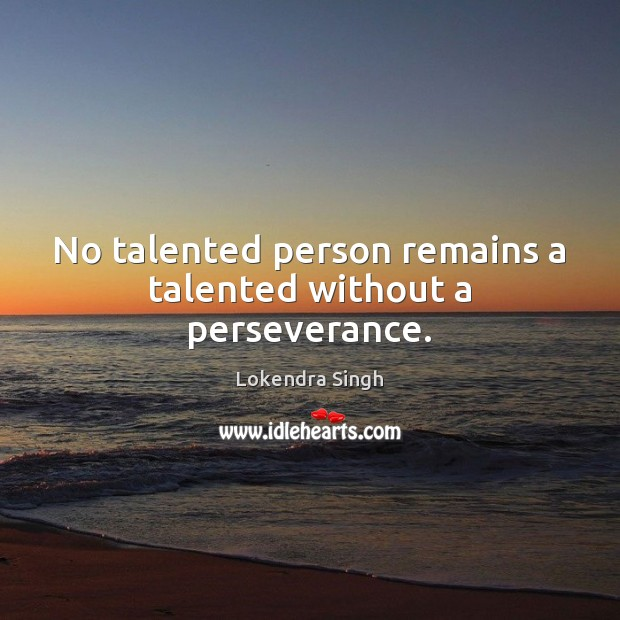 No talented person remains a talented without a perseverance. Image