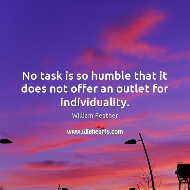 No task is so humble that it does not offer an outlet for individuality. Image