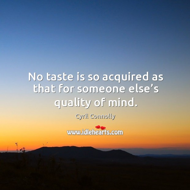 Image, No taste is so acquired as that for someone else's quality of mind.