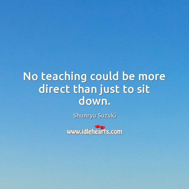 Image, No teaching could be more direct than just to sit down.