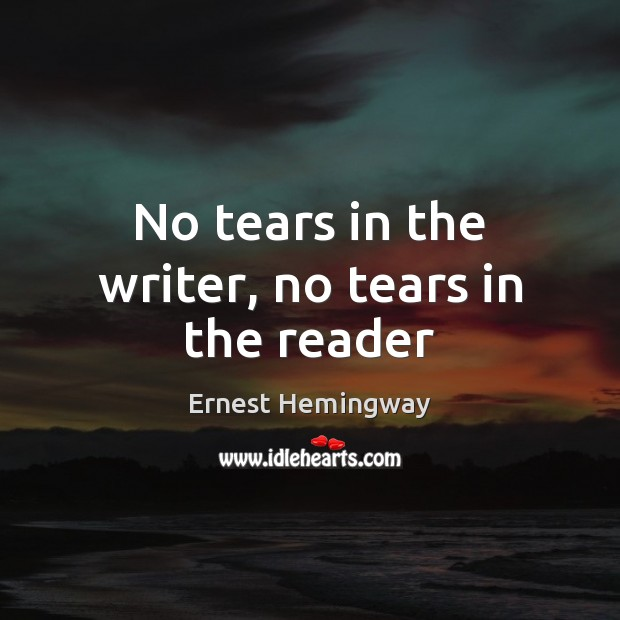 Image, No tears in the writer, no tears in the reader