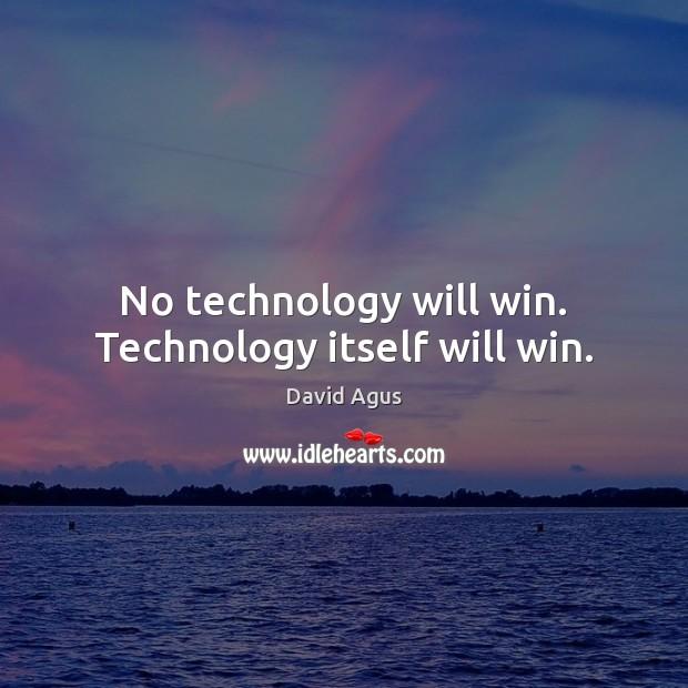 No technology will win. Technology itself will win. Image