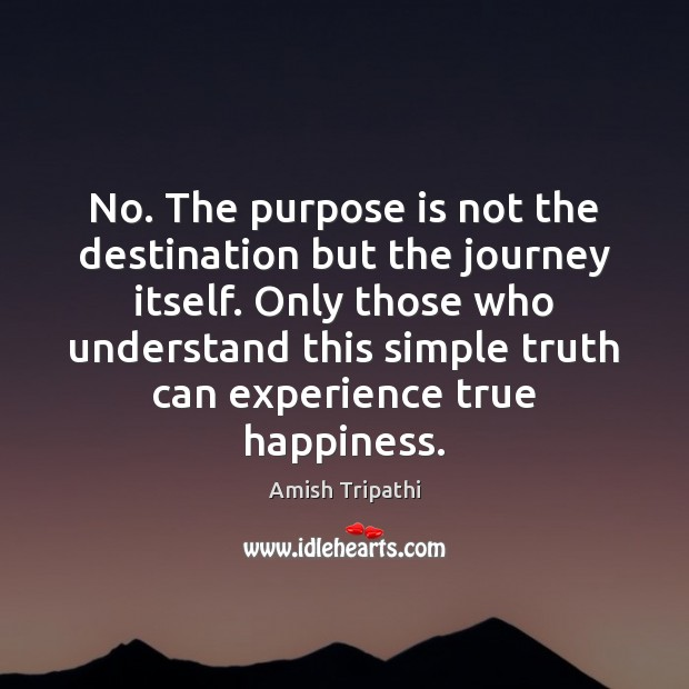 Image, No. The purpose is not the destination but the journey itself. Only
