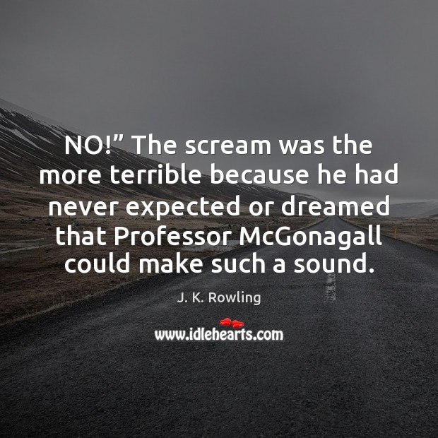 "NO!"" The scream was the more terrible because he had never expected Image"