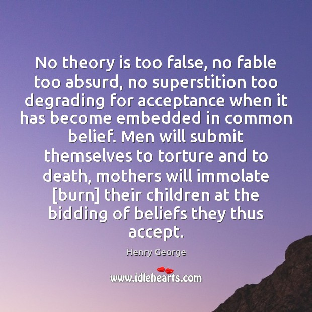 No theory is too false, no fable too absurd, no superstition too Henry George Picture Quote