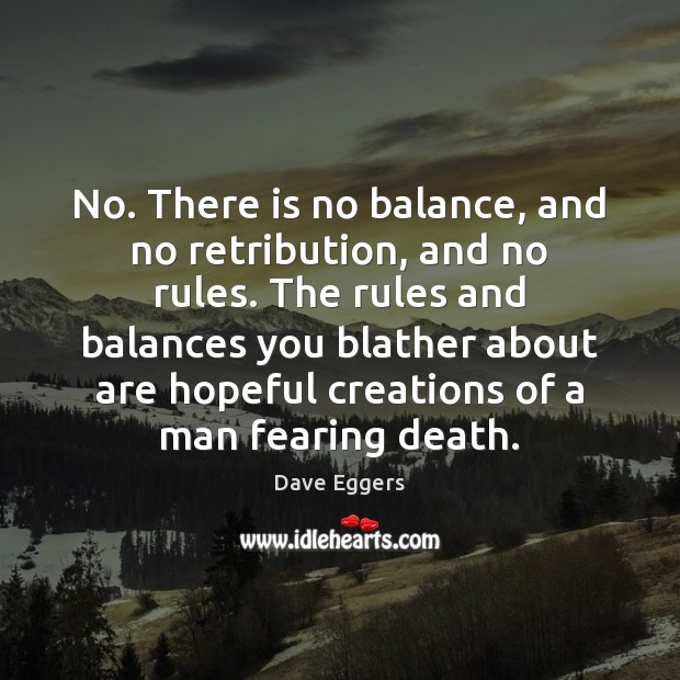 No. There is no balance, and no retribution, and no rules. The Image