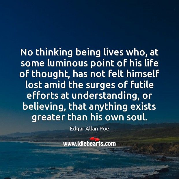 No thinking being lives who, at some luminous point of his life Edgar Allan Poe Picture Quote