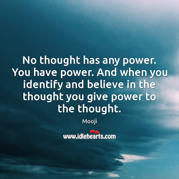 No thought has any power. You have power. And when you identify Mooji Picture Quote