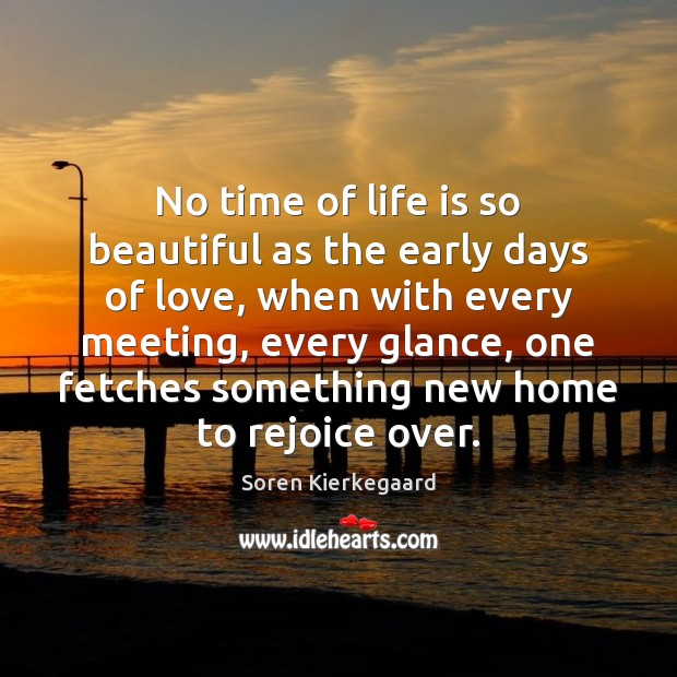 No time of life is so beautiful as the early days of Soren Kierkegaard Picture Quote