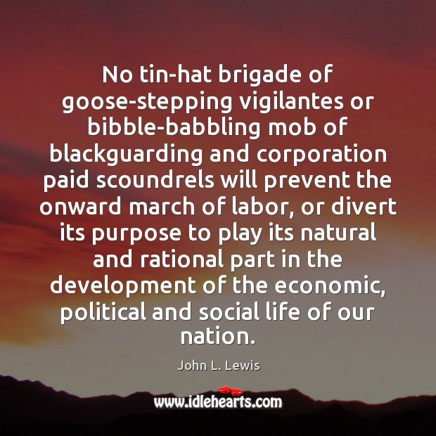No tin-hat brigade of goose-stepping vigilantes or bibble-babbling mob of blackguarding and John L. Lewis Picture Quote
